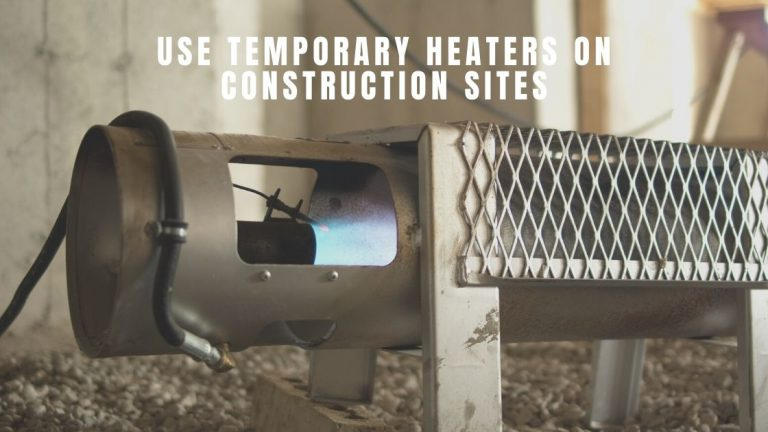 How to Use Temporary Heaters on Construction Sites